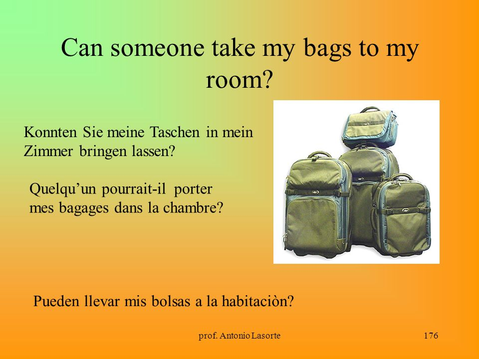 Can someone take my bags to my room