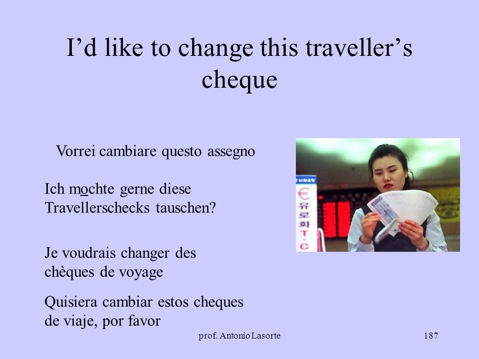 I'd like to change this traveller's cheque