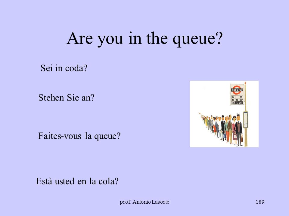 Are you in the queue Sei in coda Stehen Sie an