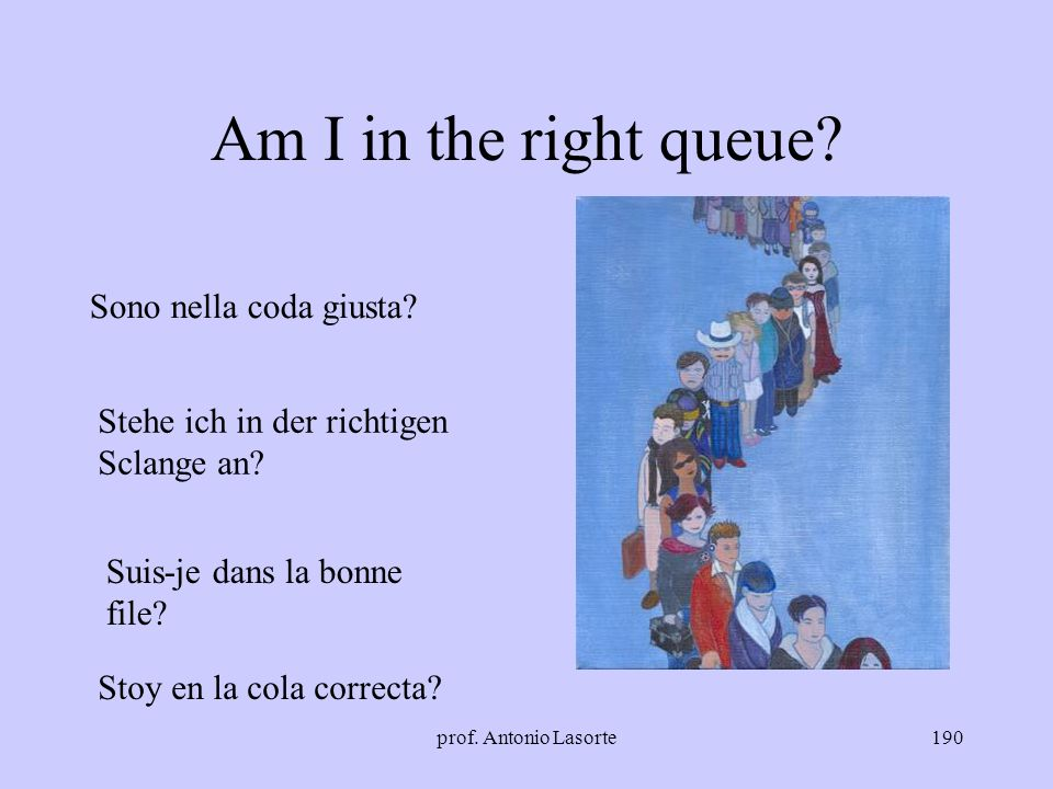 Am I in the right queue Sono nella coda giusta