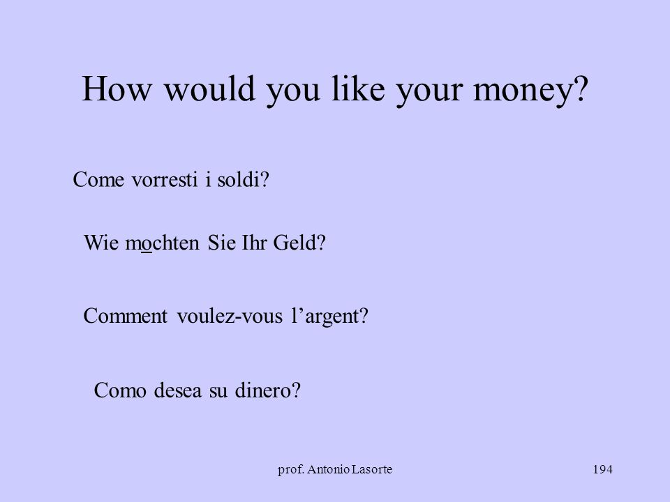 How would you like your money