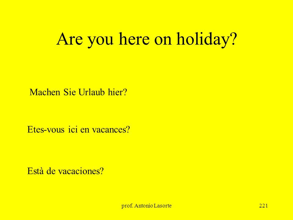 Are you here on holiday Machen Sie Urlaub hier