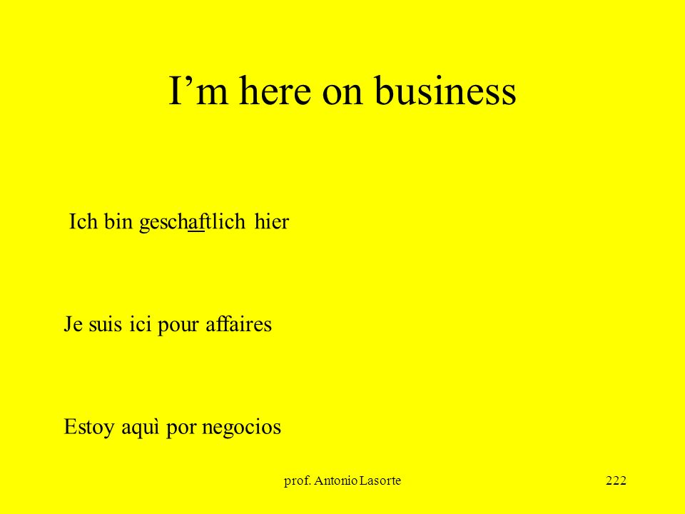 I'm here on business Ich bin geschaftlich hier