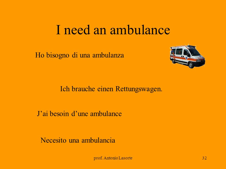 I need an ambulance Ho bisogno di una ambulanza