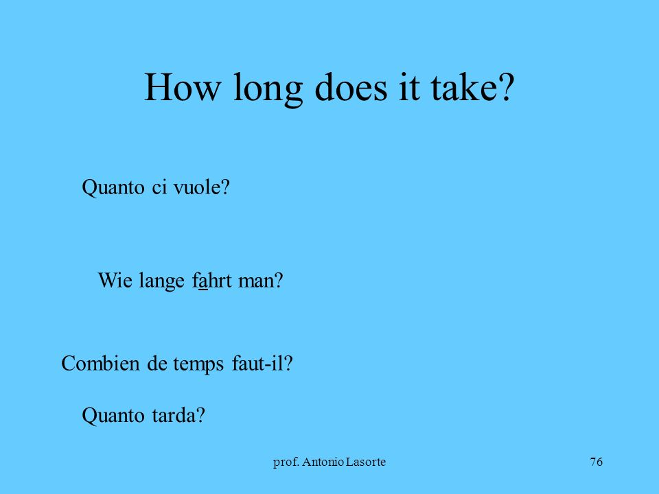 How long does it take Quanto ci vuole Wie lange fahrt man