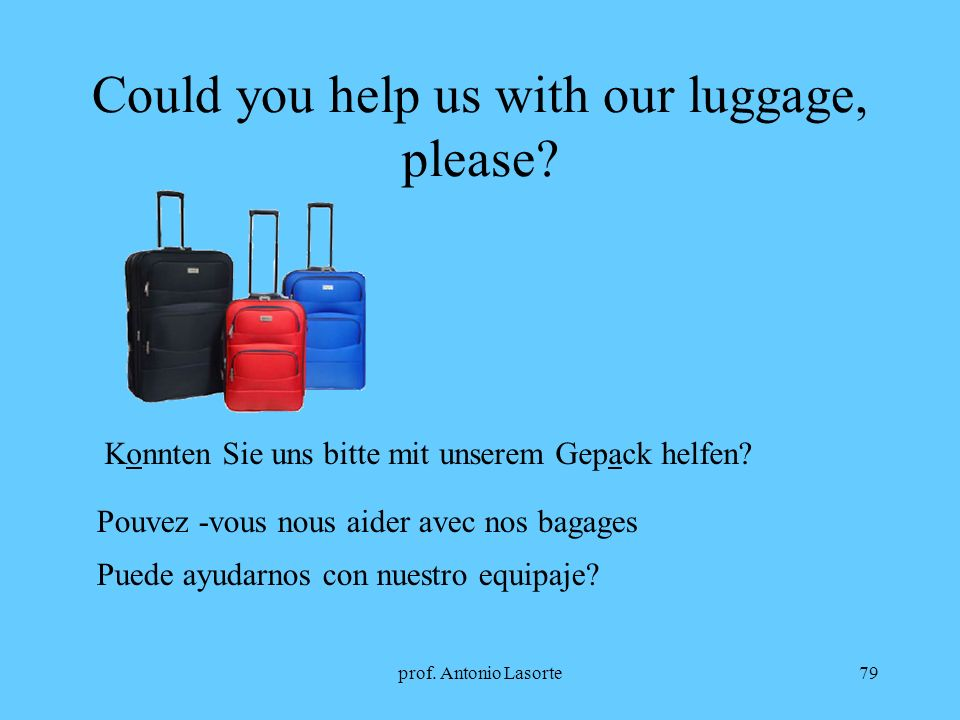Could you help us with our luggage, please