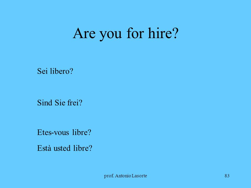 Are you for hire Sei libero Sind Sie frei Etes-vous libre