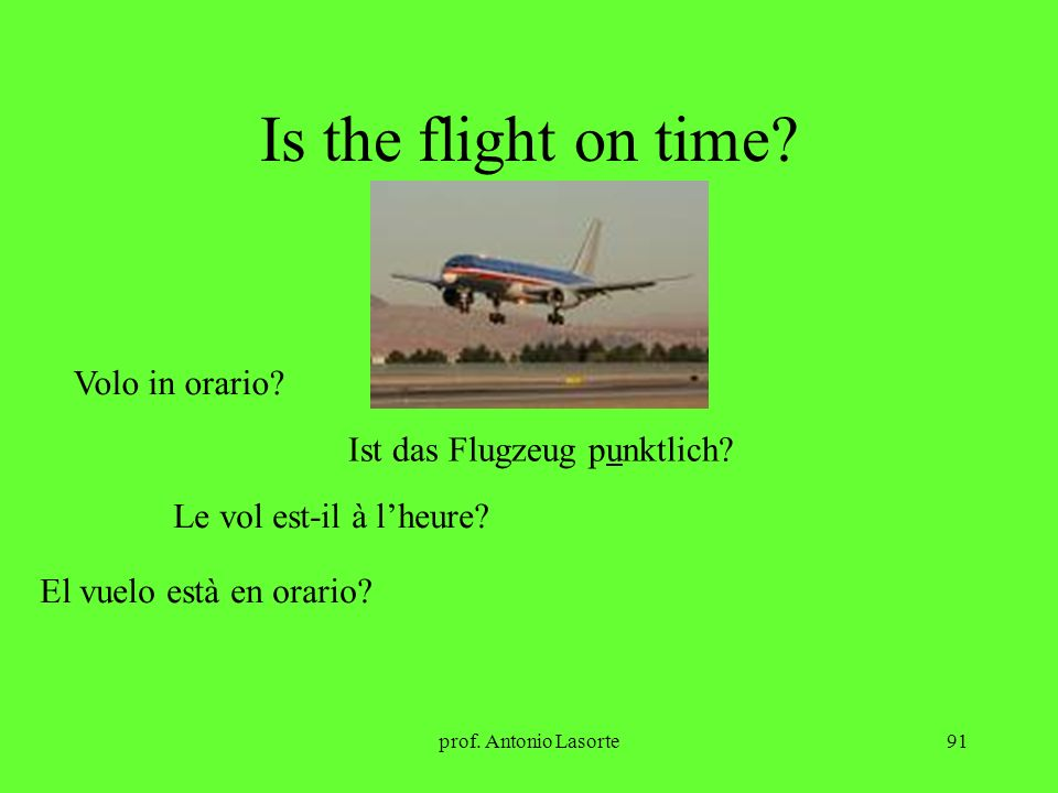 Is the flight on time Volo in orario Ist das Flugzeug punktlich