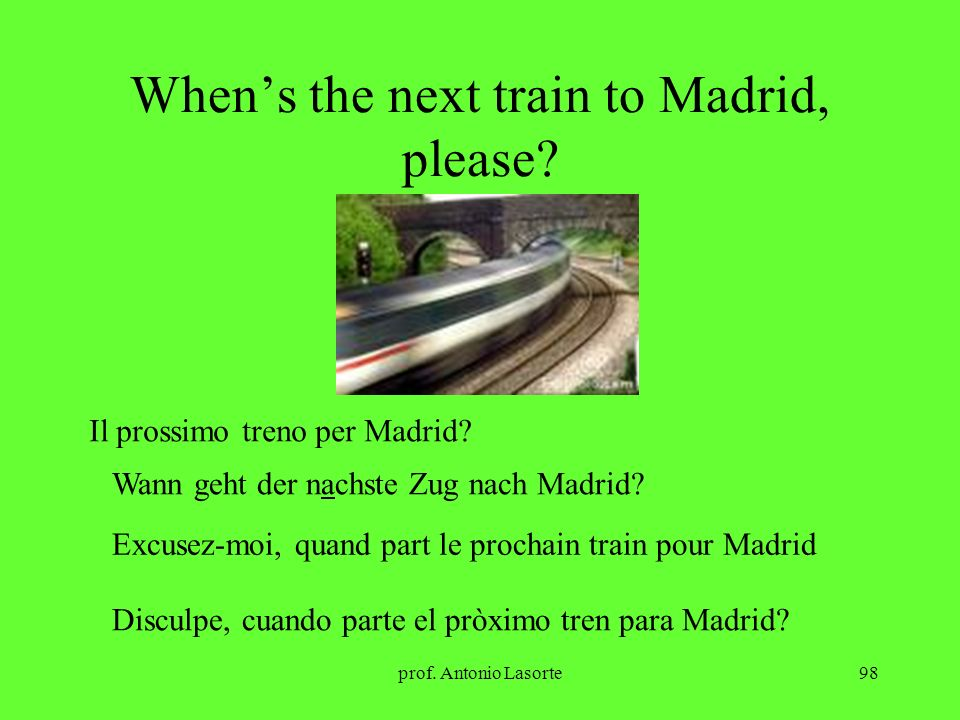 When's the next train to Madrid, please
