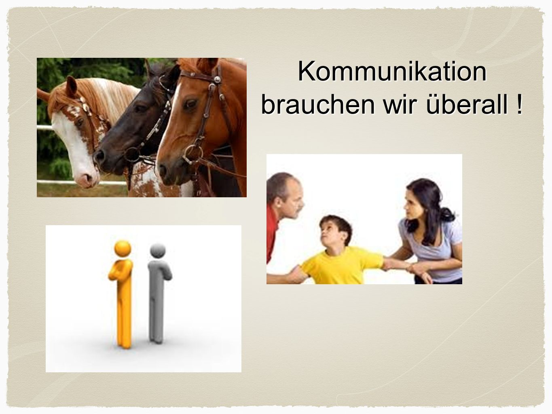Kommunikation brauchen wir überall !