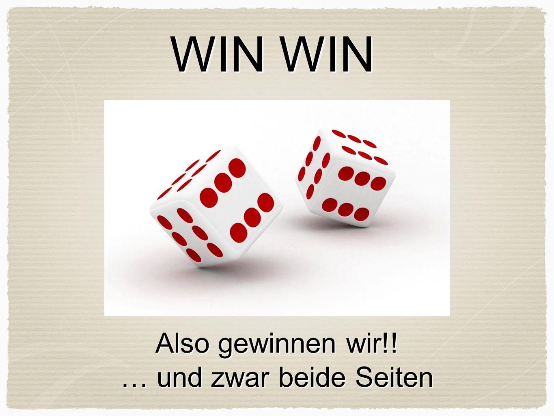WIN WIN Also gewinnen wir!! … und zwar beide Seiten