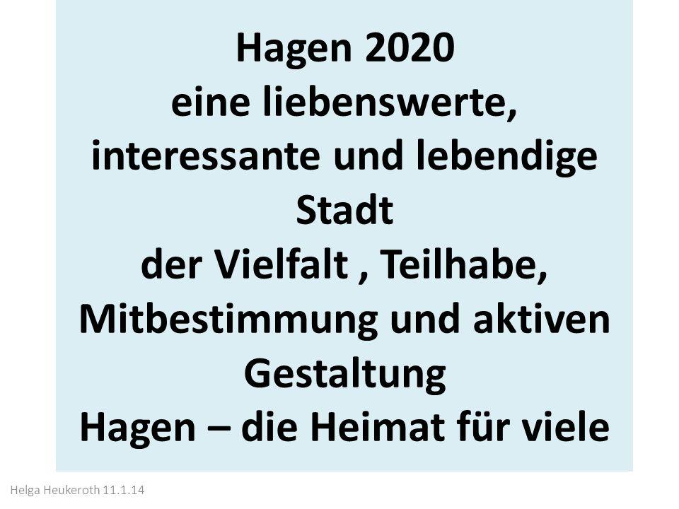 Hagen 2020 eine liebenswerte, interessante und lebendige Stadt der Vielfalt , Teilhabe, Mitbestimmung und aktiven Gestaltung Hagen – die Heimat für viele