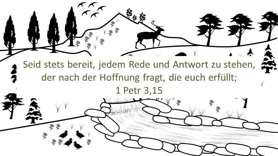 Seid stets bereit, jedem Rede und Antwort zu stehen, der nach der Hoffnung fragt, die euch erfüllt; 1 Petr 3,15