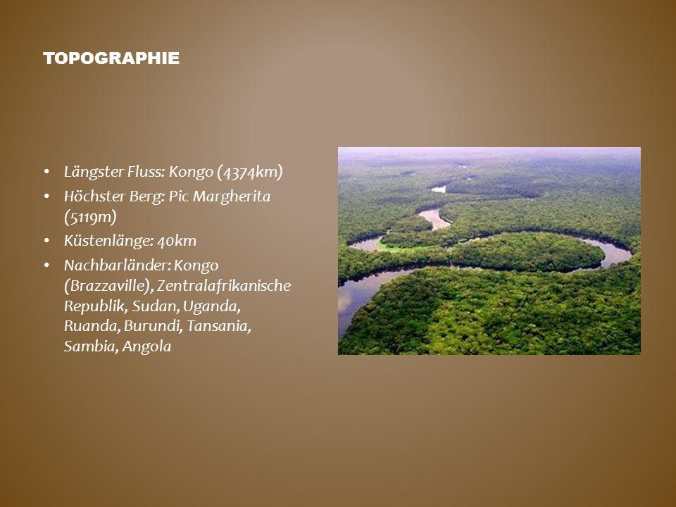 Topographie Längster Fluss: Kongo (4374km) Höchster Berg: Pic Margherita (5119m) Küstenlänge: 40km.