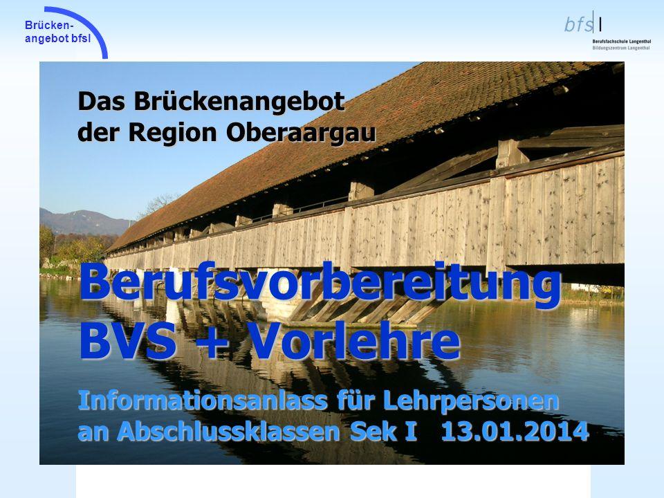 Berufsvorbereitung BVS + Vorlehre Das Brückenangebot