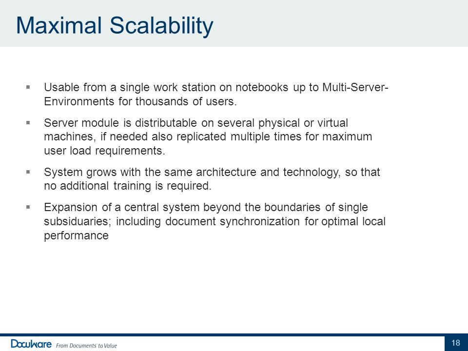 Maximal Scalability Usable from a single work station on notebooks up to Multi-Server- Environments for thousands of users.