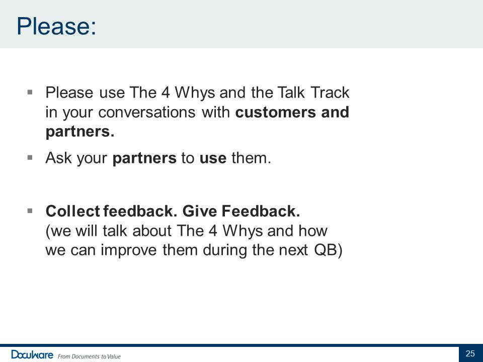 Please: Please use The 4 Whys and the Talk Track in your conversations with customers and partners.