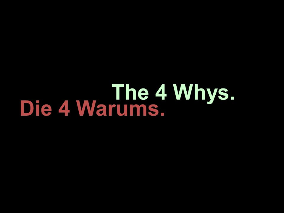 The 4 Whys. Die 4 Warums.