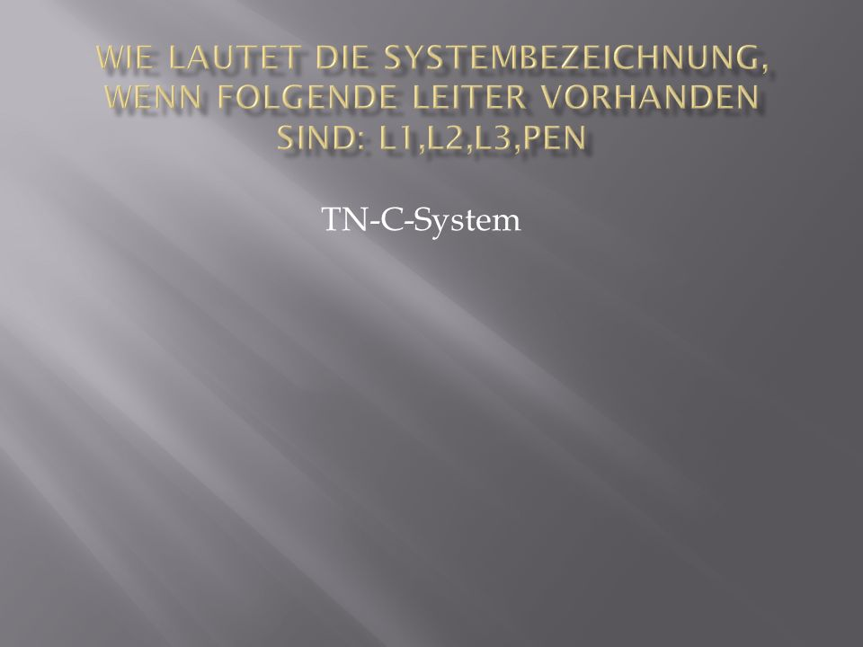 Wie lautet die Systembezeichnung, wenn folgende Leiter vorhanden sind: L1,L2,L3,PEN
