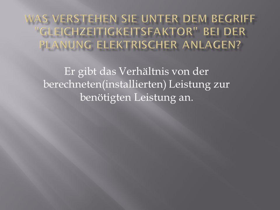 Was verstehen Sie unter dem Begriff Gleichzeitigkeitsfaktor bei der Planung elektrischer Anlagen
