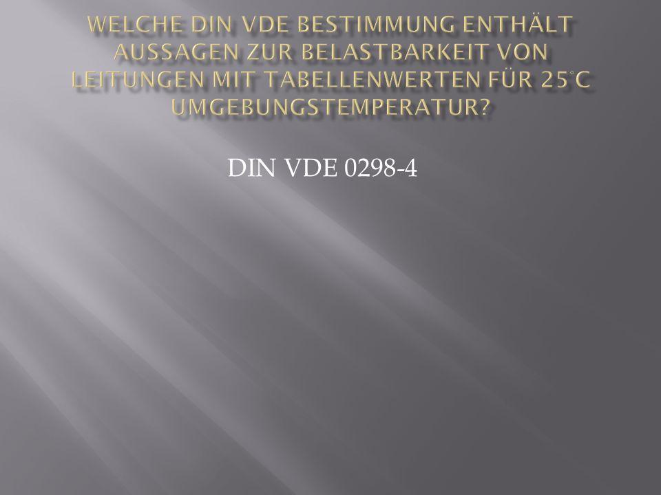Welche DIN VDE Bestimmung enthält Aussagen zur Belastbarkeit von Leitungen mit Tabellenwerten für 25°C Umgebungstemperatur