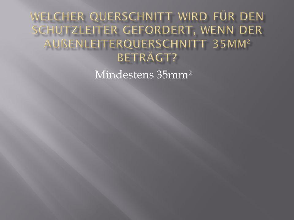 Welcher Querschnitt wird für den Schutzleiter gefordert, wenn der Außenleiterquerschnitt 35mm² beträgt