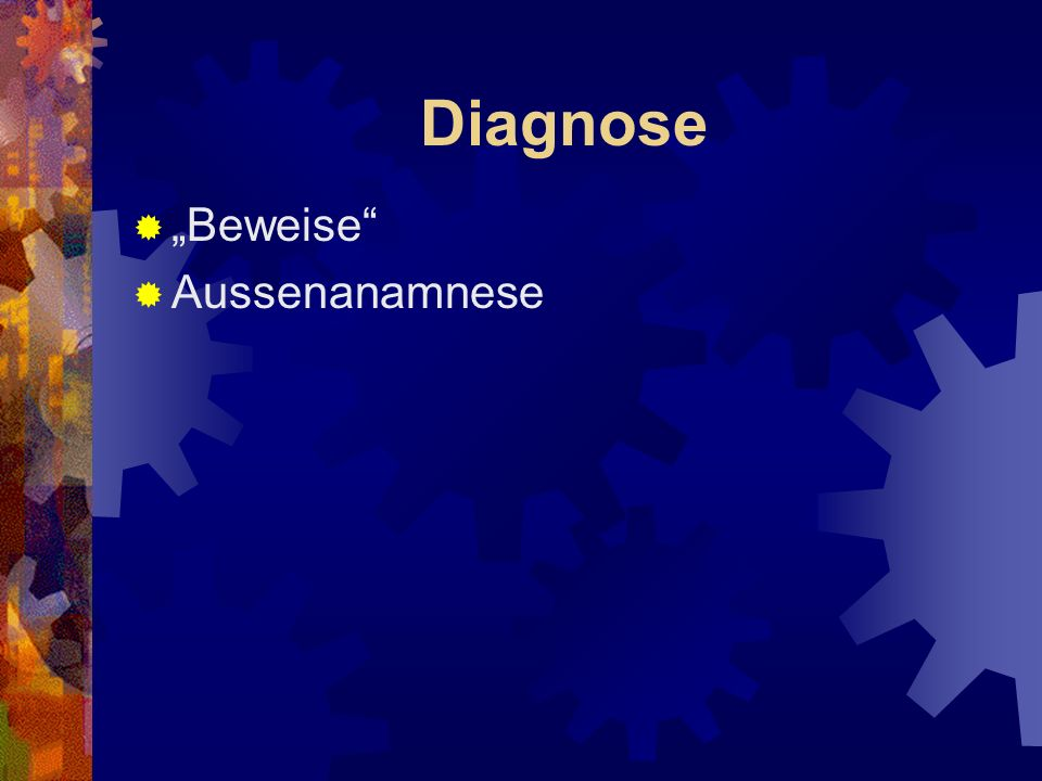 "Diagnose ""Beweise Aussenanamnese"