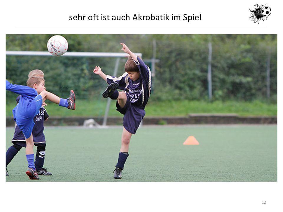 sehr oft ist auch Akrobatik im Spiel