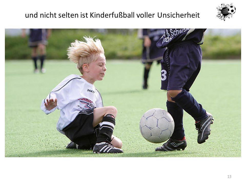 und nicht selten ist Kinderfußball voller Unsicherheit
