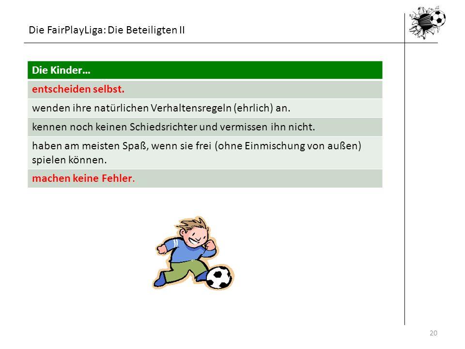 Die FairPlayLiga: Die Beteiligten II Die Kinder… entscheiden selbst.