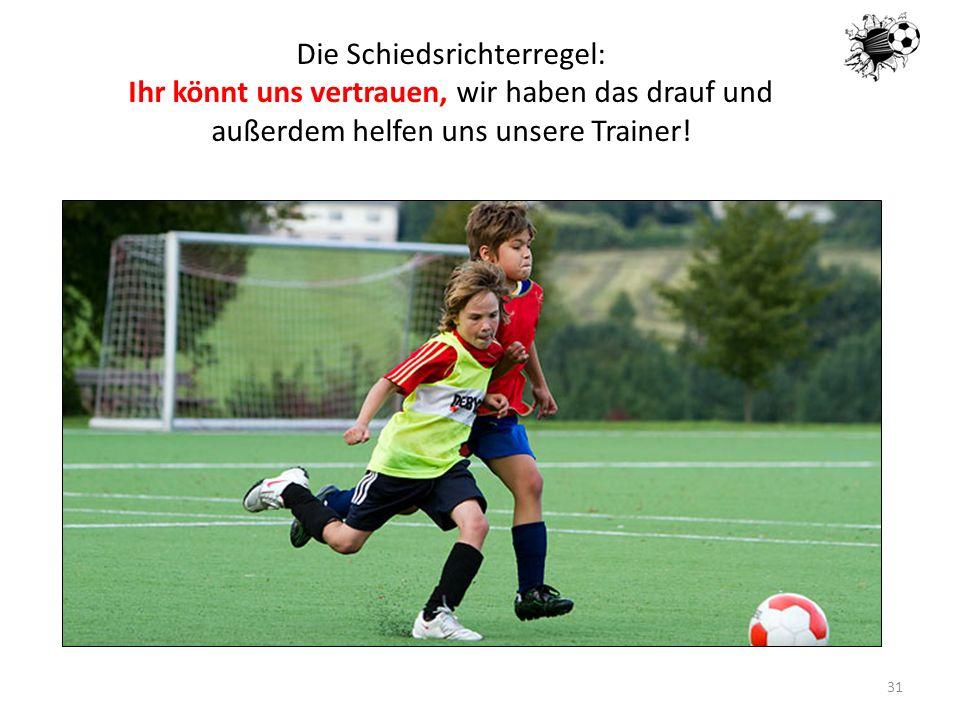 Die Schiedsrichterregel: Ihr könnt uns vertrauen, wir haben das drauf und außerdem helfen uns unsere Trainer!