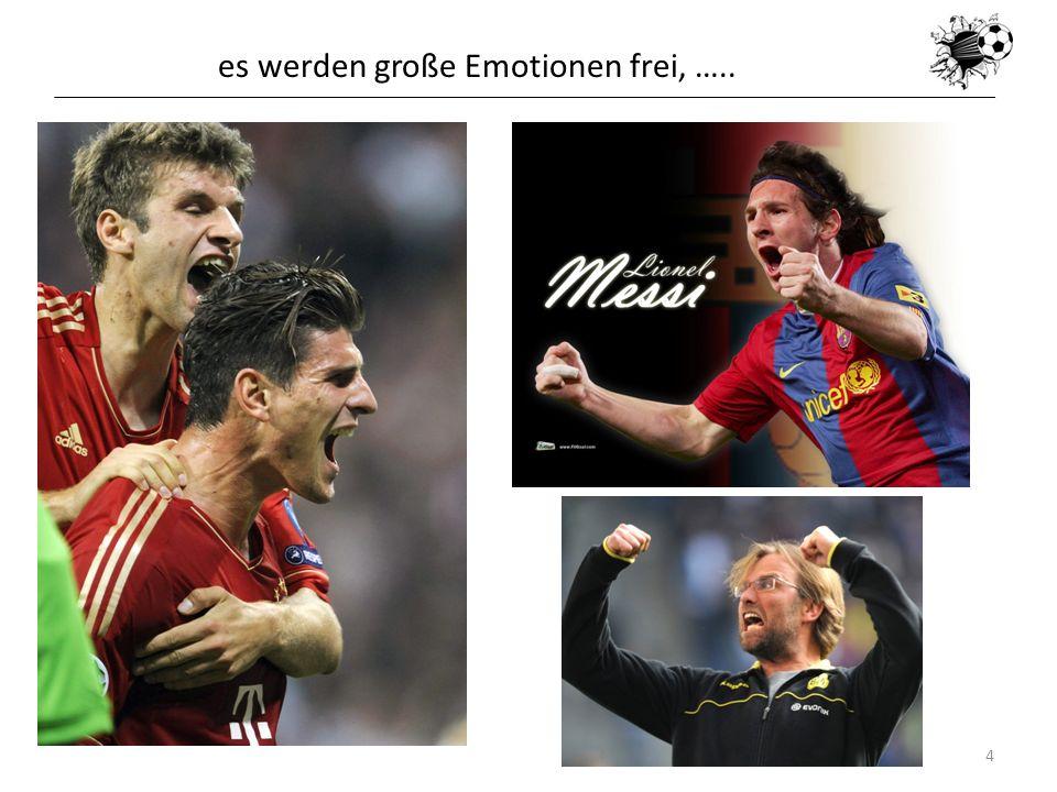 es werden große Emotionen frei, …..