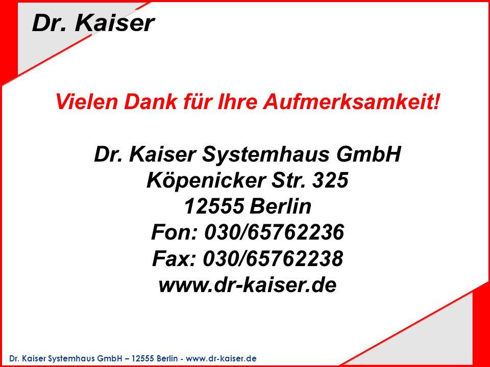 Vielen Dank für Ihre Aufmerksamkeit! Dr. Kaiser Systemhaus GmbH