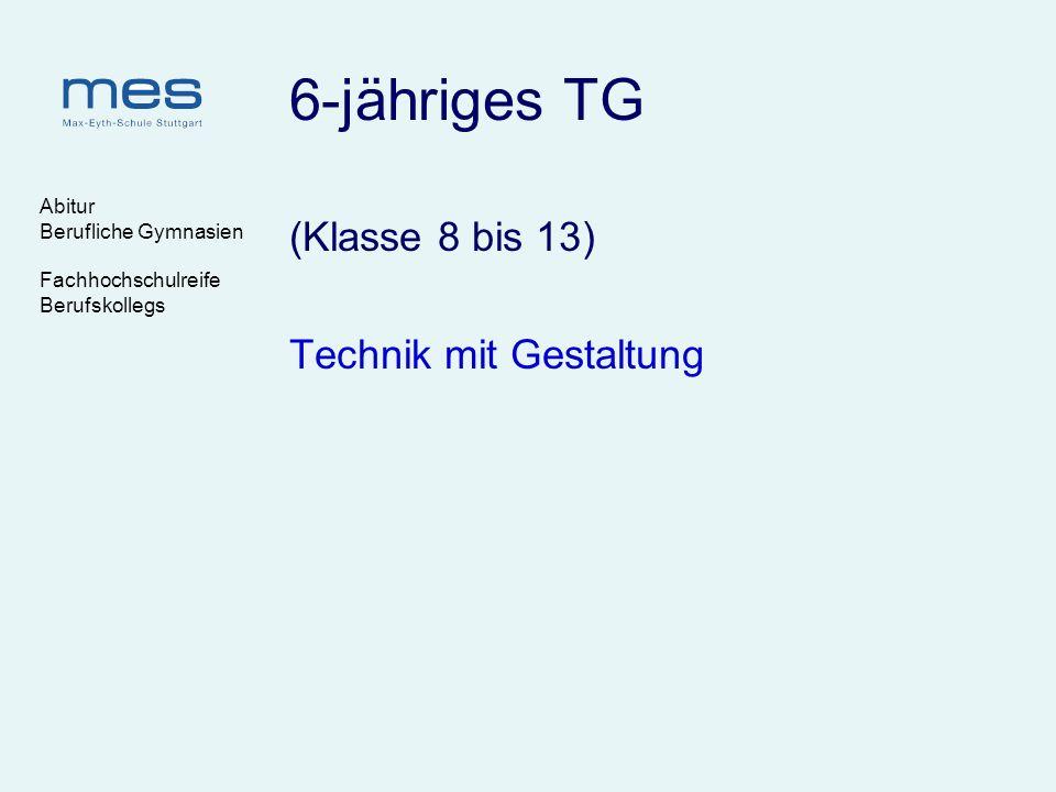 6-jähriges TG (Klasse 8 bis 13) Technik mit Gestaltung Abitur