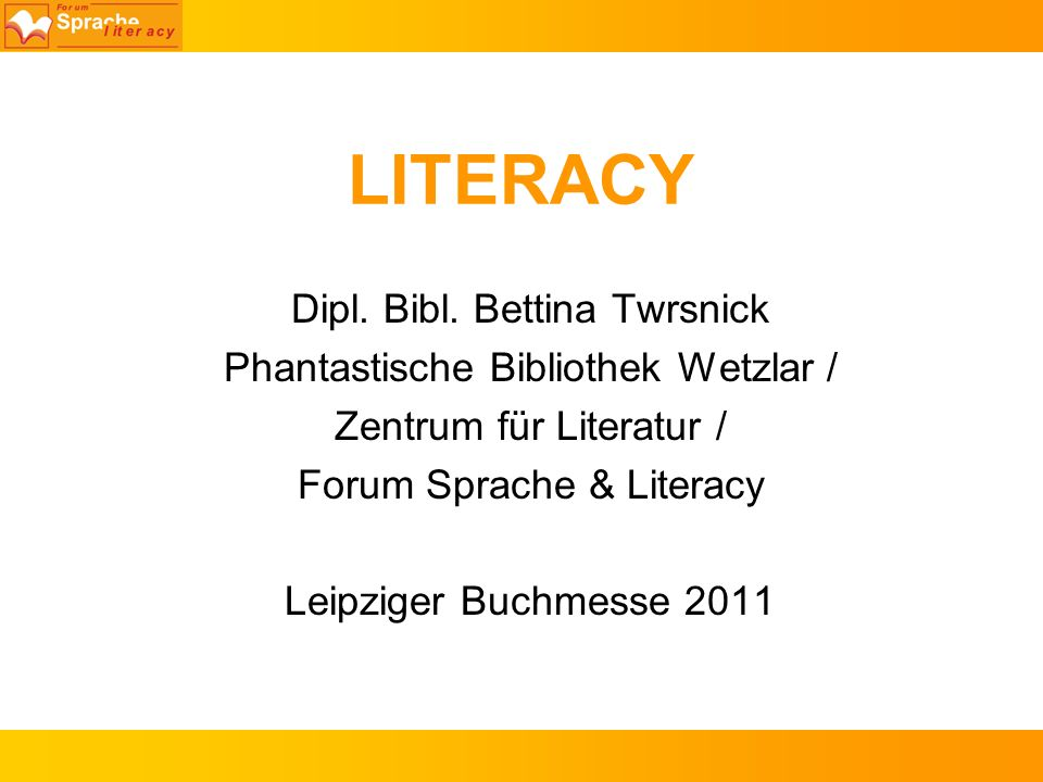 LITERACY Dipl. Bibl. Bettina Twrsnick