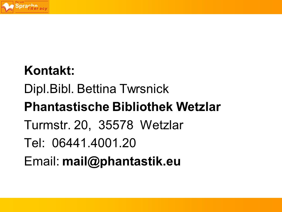 Kontakt: Dipl.Bibl. Bettina Twrsnick. Phantastische Bibliothek Wetzlar. Turmstr. 20, 35578 Wetzlar.