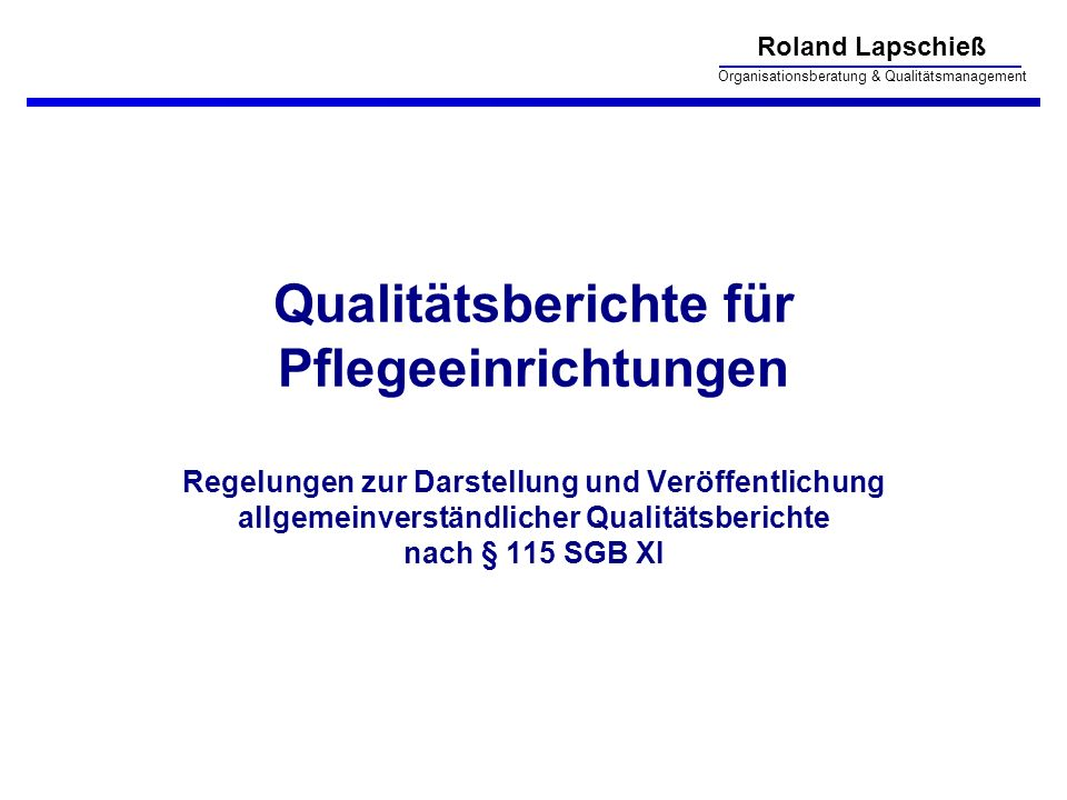 Qualitätsberichte für Pflegeeinrichtungen Regelungen zur Darstellung und Veröffentlichung allgemeinverständlicher Qualitätsberichte nach § 115 SGB XI