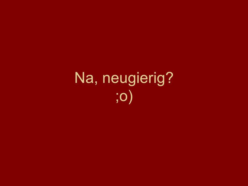 Na, neugierig ;o)