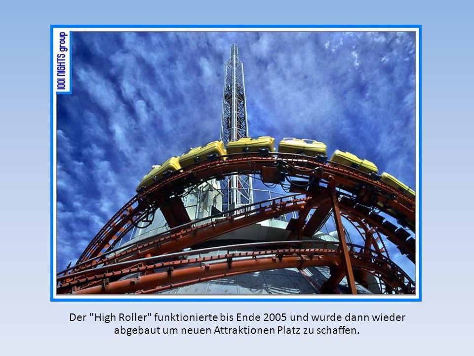 Der High Roller funktionierte bis Ende 2005 und wurde dann wieder abgebaut um neuen Attraktionen Platz zu schaffen.