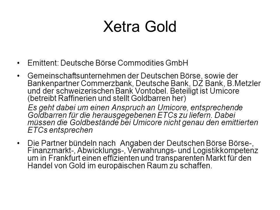 Xetra Gold Emittent: Deutsche Börse Commodities GmbH
