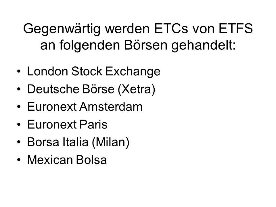 Gegenwärtig werden ETCs von ETFS an folgenden Börsen gehandelt: