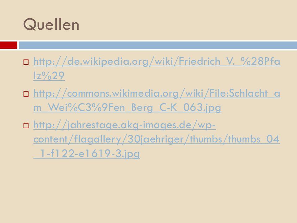 Quellen http://de.wikipedia.org/wiki/Friedrich_V._%28Pfa lz%29