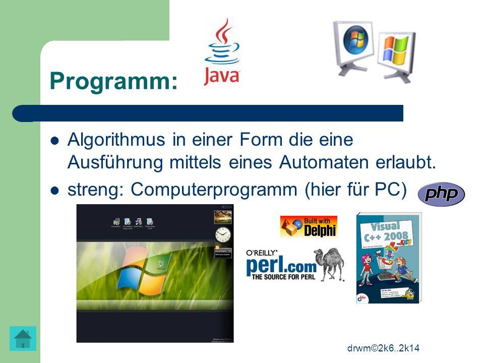 Programm: Algorithmus in einer Form die eine Ausführung mittels eines Automaten erlaubt. streng: Computerprogramm (hier für PC)
