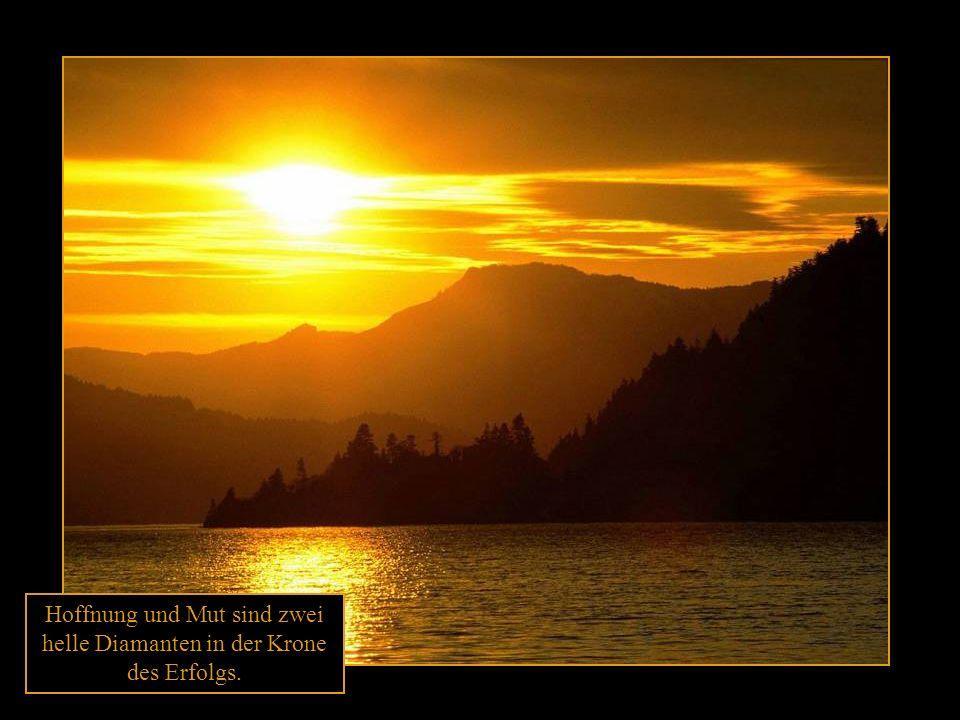 Hoffnung und Mut sind zwei helle Diamanten in der Krone des Erfolgs.
