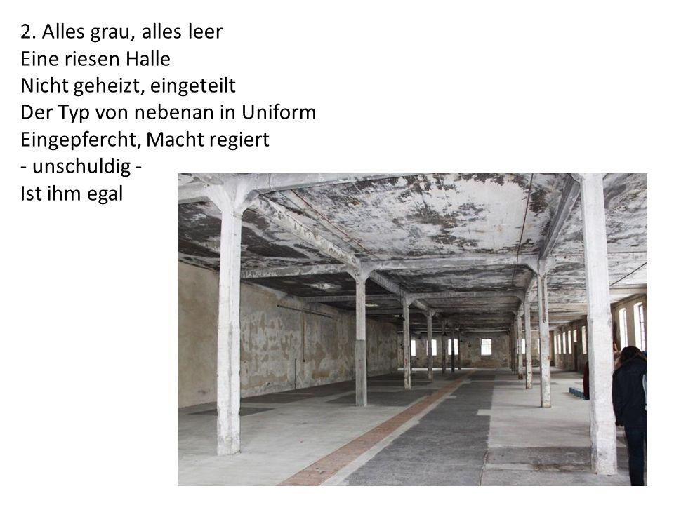 2. Alles grau, alles leer Eine riesen Halle. Nicht geheizt, eingeteilt. Der Typ von nebenan in Uniform.