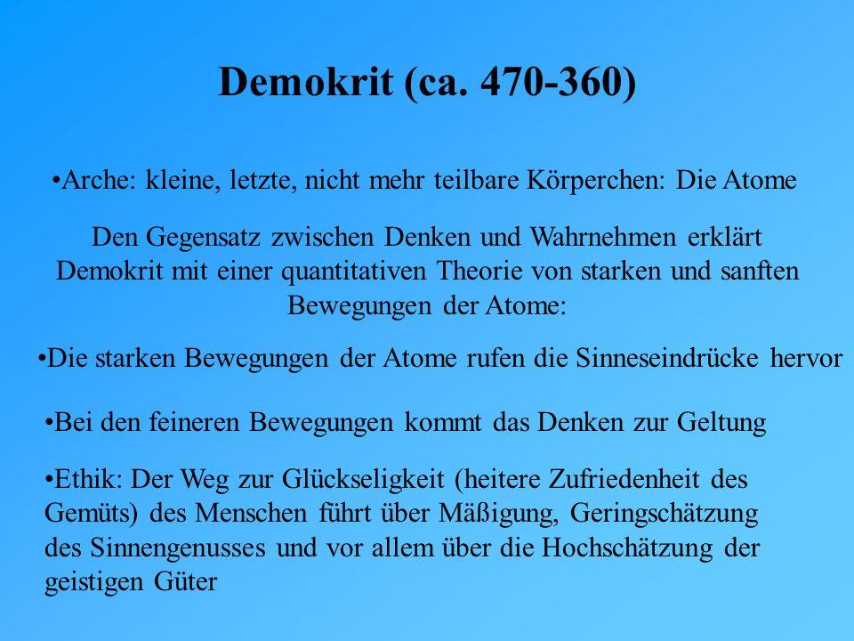 Demokrit (ca. 470-360) Arche: kleine, letzte, nicht mehr teilbare Körperchen: Die Atome.