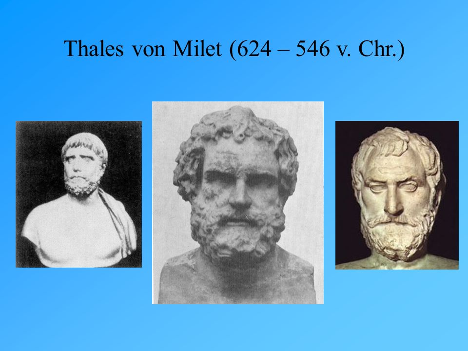 Thales von Milet (624 – 546 v. Chr.)