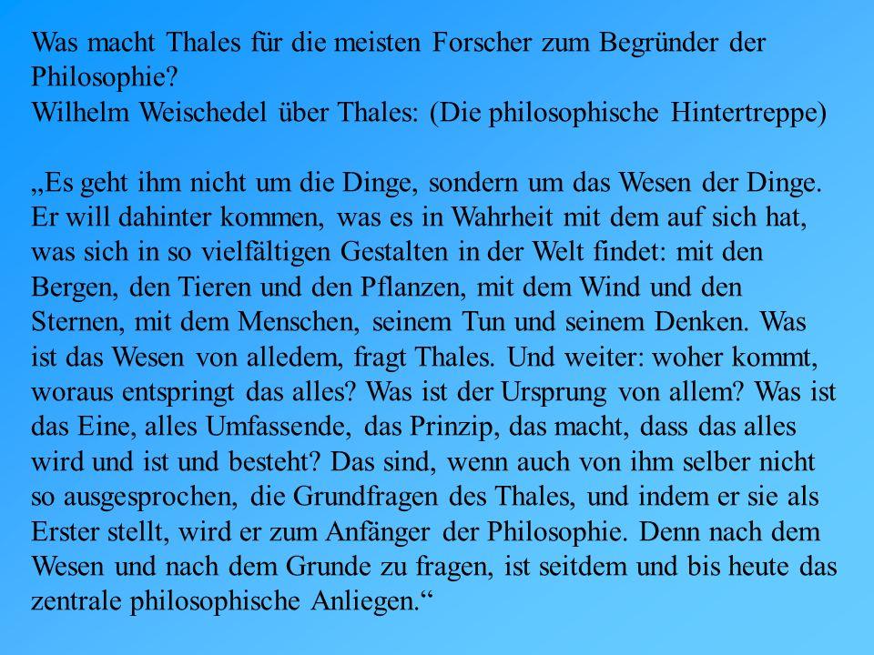 Was macht Thales für die meisten Forscher zum Begründer der Philosophie Wilhelm Weischedel über Thales: (Die philosophische Hintertreppe)