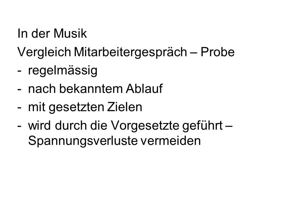In der Musik Vergleich Mitarbeitergespräch – Probe. regelmässig. nach bekanntem Ablauf. mit gesetzten Zielen.