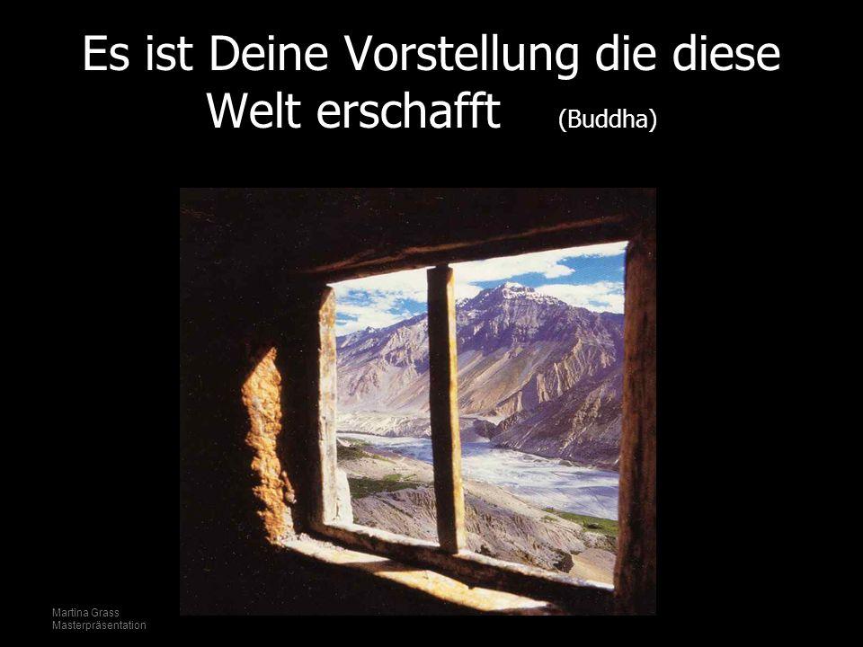 Es ist Deine Vorstellung die diese Welt erschafft (Buddha)